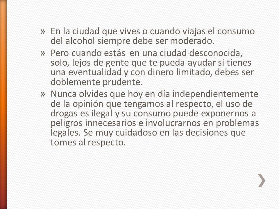 » En la ciudad que vives o cuando viajas el consumo del alcohol siempre debe ser moderado.