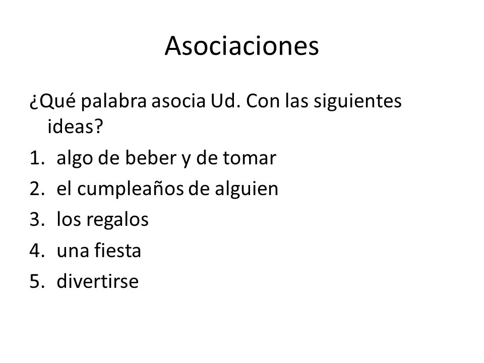 Asociaciones ¿Qué palabra asocia Ud. Con las siguientes ideas? 1.algo de beber y de tomar 2.el cumpleaños de alguien 3.los regalos 4.una fiesta 5.dive