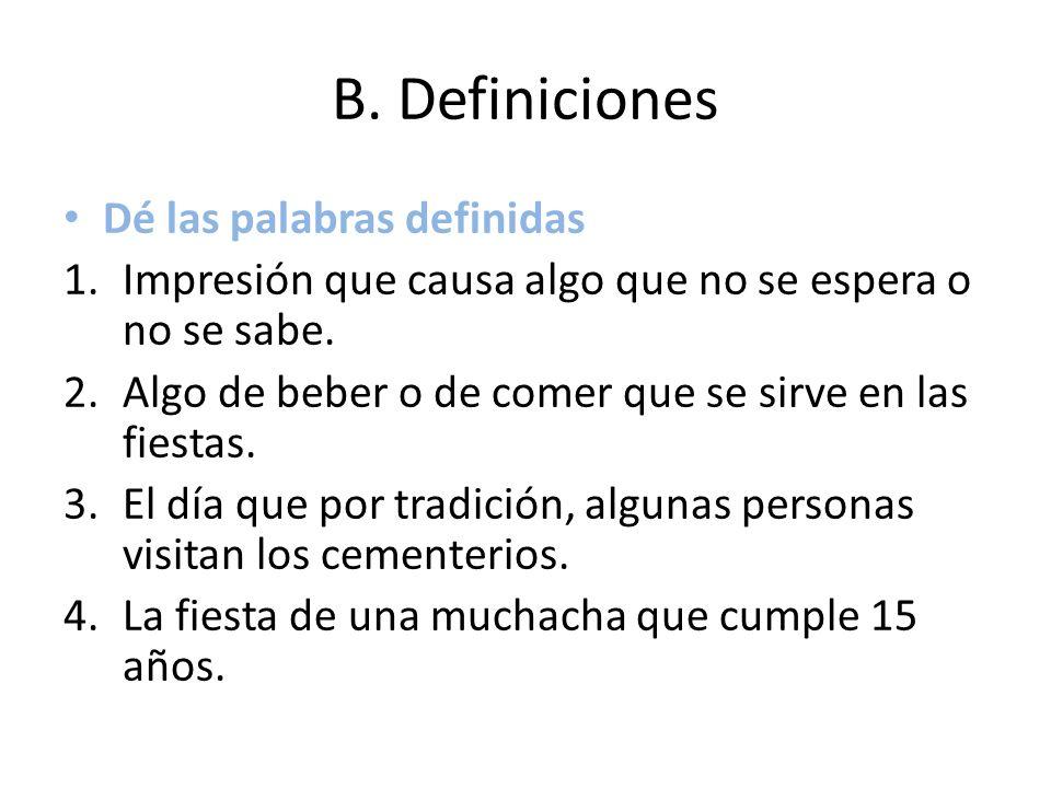 B. Definiciones Dé las palabras definidas 1.Impresión que causa algo que no se espera o no se sabe. 2.Algo de beber o de comer que se sirve en las fie