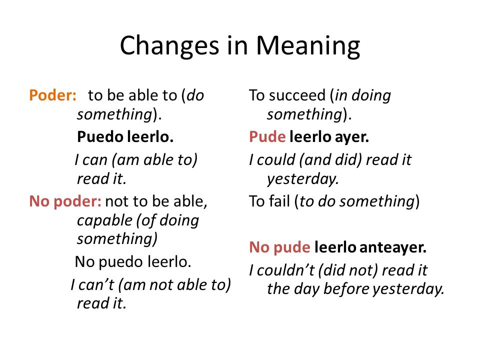 Changes in Meaning Poder: to be able to (do something). Puedo leerlo. I can (am able to) read it. No poder: not to be able, capable (of doing somethin
