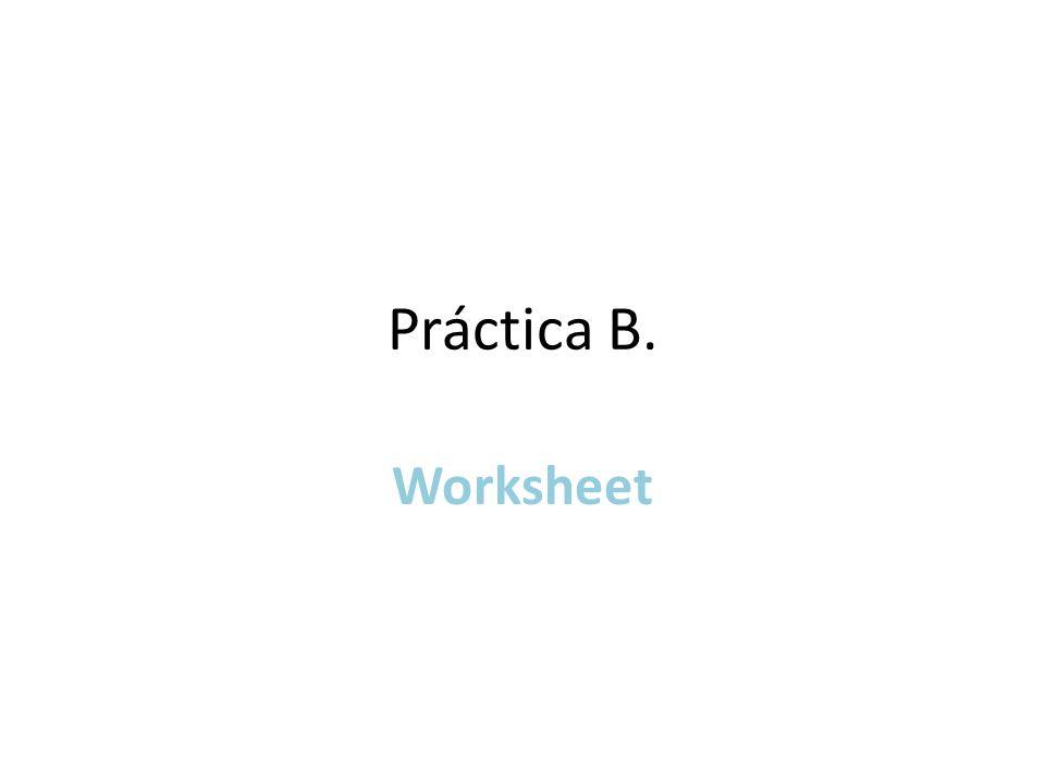 Práctica B. Worksheet