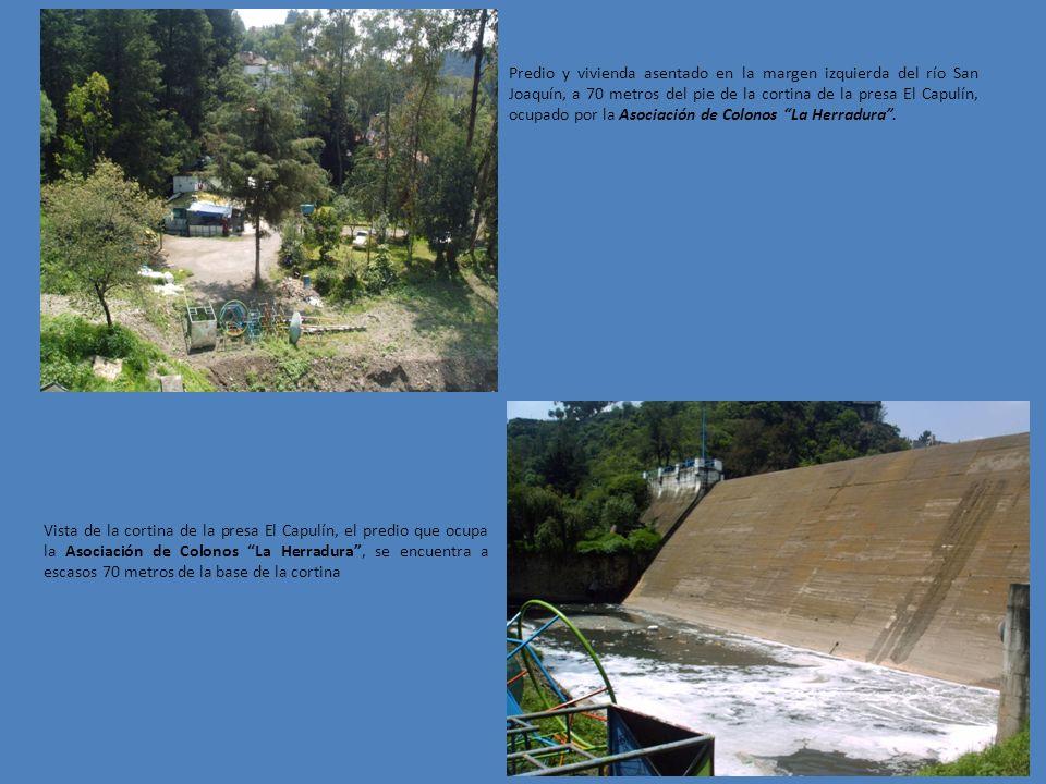 Predio y vivienda asentado en la margen izquierda del río San Joaquín, a 70 metros del pie de la cortina de la presa El Capulín, ocupado por la Asociación de Colonos La Herradura.