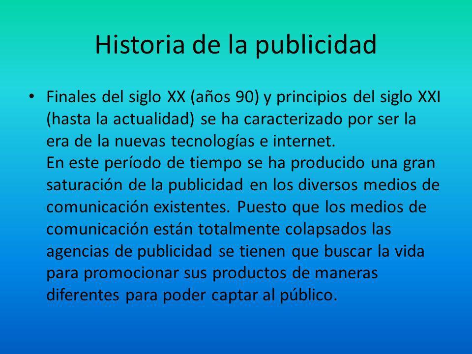 Historia de la publicidad Finales del siglo XX (años 90) y principios del siglo XXI (hasta la actualidad) se ha caracterizado por ser la era de la nue