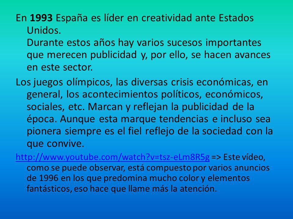 En 1993 España es líder en creatividad ante Estados Unidos. Durante estos años hay varios sucesos importantes que merecen publicidad y, por ello, se h