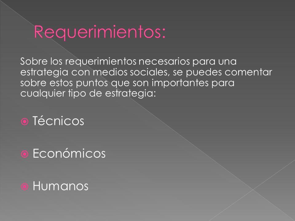 Sobre los requerimientos necesarios para una estrategia con medios sociales, se puedes comentar sobre estos puntos que son importantes para cualquier