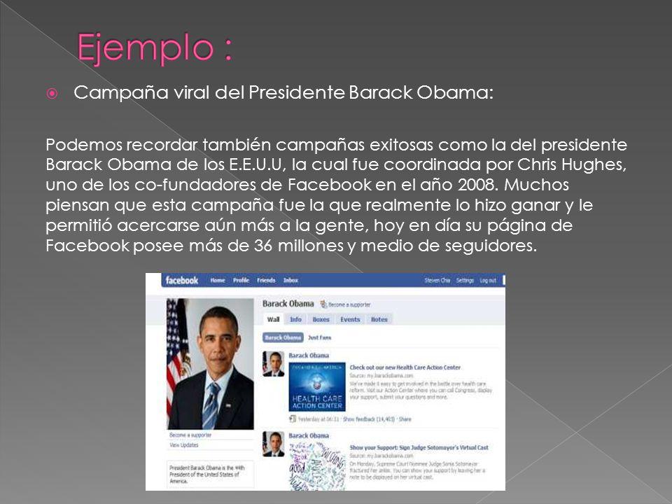 Campaña viral del Presidente Barack Obama: Podemos recordar también campañas exitosas como la del presidente Barack Obama de los E.E.U.U, la cual fue