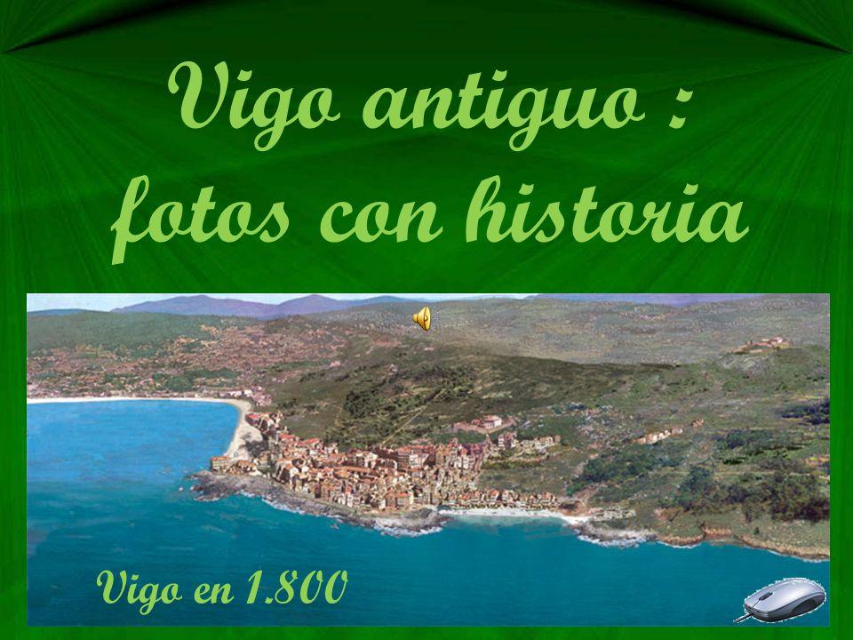Vigo antiguo : fotos con historia Vigo en 1.800