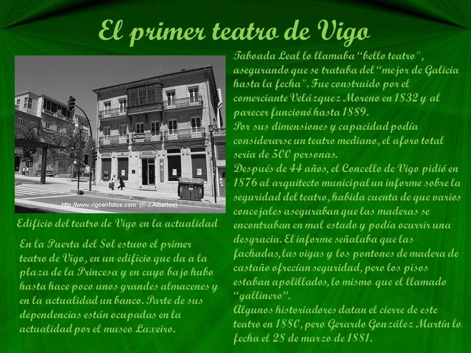 El primer teatro de Vigo Taboada Leal lo llamaba bello teatro , asegurando que se trataba del mejor de Galicia hasta la fecha .