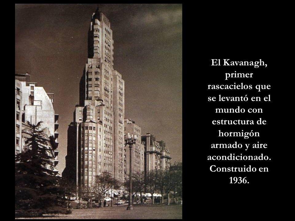 El Kavanagh, primer rascacielos que se levantó en el mundo con estructura de hormigón armado y aire acondicionado.