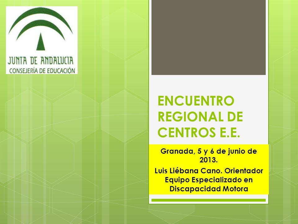 ENCUENTRO REGIONAL DE CENTROS E.E. Granada, 5 y 6 de junio de 2013. Luis Liébana Cano. Orientador Equipo Especializado en Discapacidad Motora