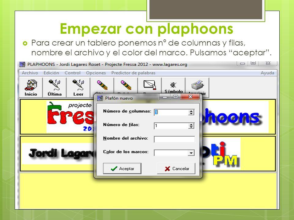 Empezar con plaphoons Para crear un tablero ponemos nº de columnas y filas, nombre el archivo y el color del marco. Pulsamos aceptar.