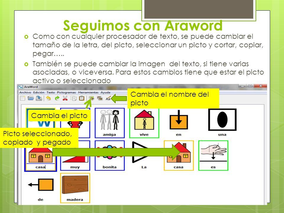 Seguimos con Araword Como con cualquier procesador de texto, se puede cambiar el tamaño de la letra, del picto, seleccionar un picto y cortar, copiar,