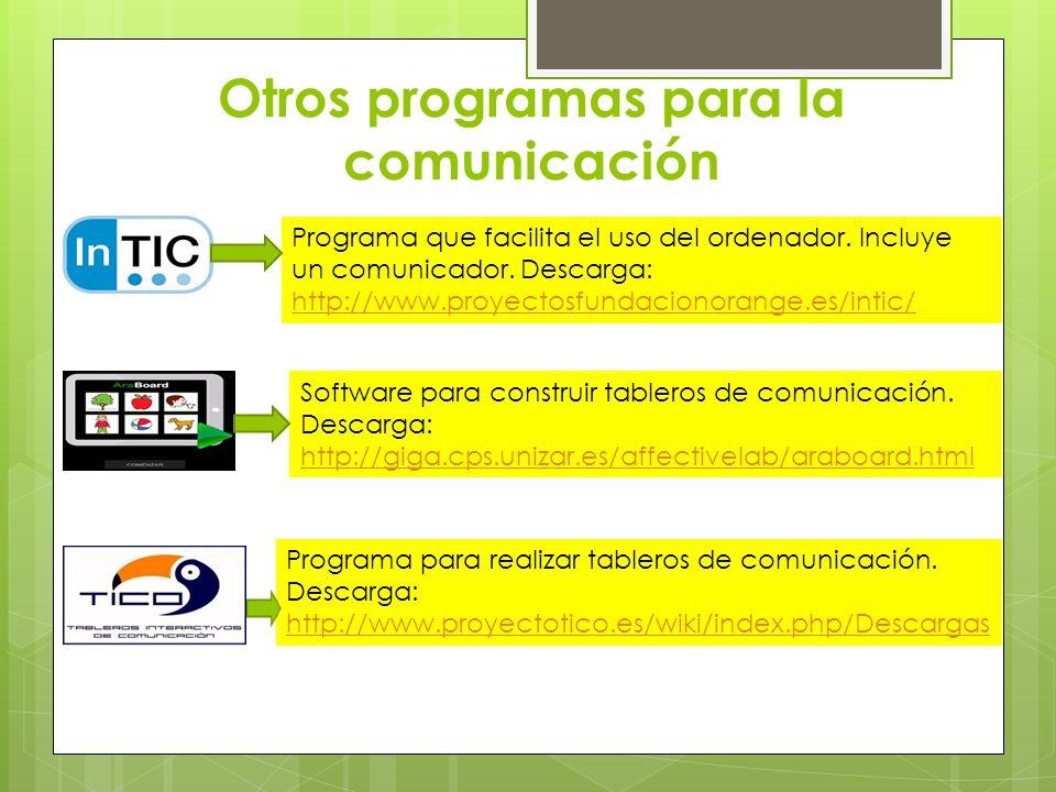 Otros programas para la comunicación Programa que facilita el uso del ordenador. Incluye un comunicador. Descarga: http://www.proyectosfundacionorange