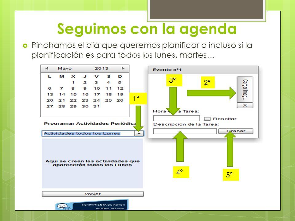 Seguimos con la agenda Pinchamos el día que queremos planificar o incluso si la planificación es para todos los lunes, martes… 1º 2º 3º 4º 5º