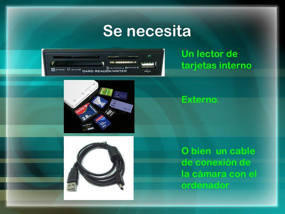 Un lector de tarjetas interno Externo. O bien un cable de conexión de la cámara con el ordenador Se necesita