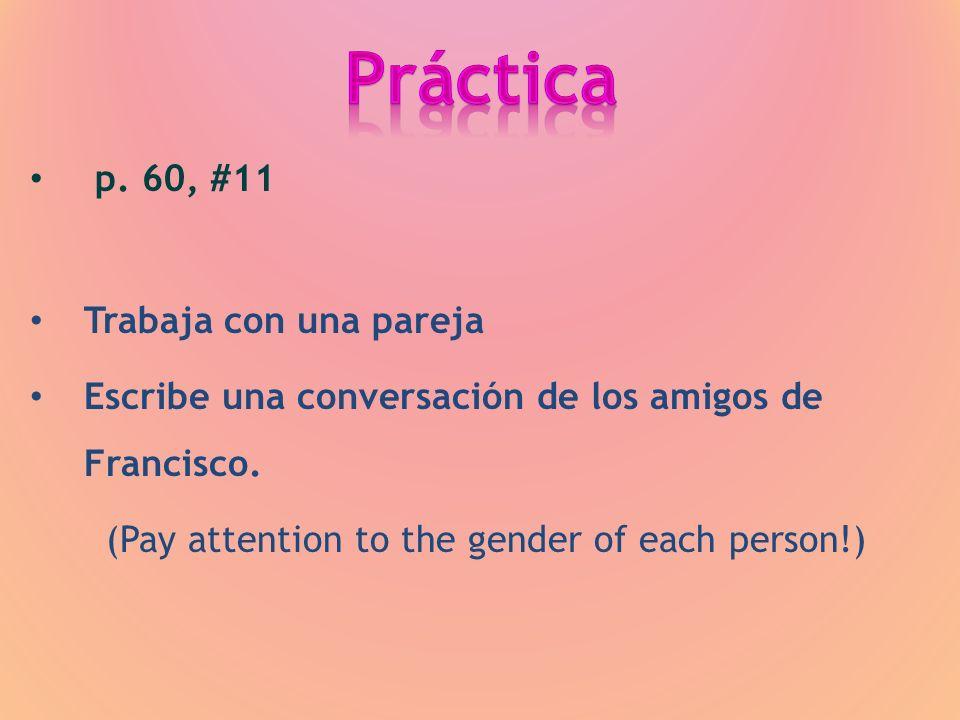 p. 60, #11 Trabaja con una pareja Escribe una conversación de los amigos de Francisco.