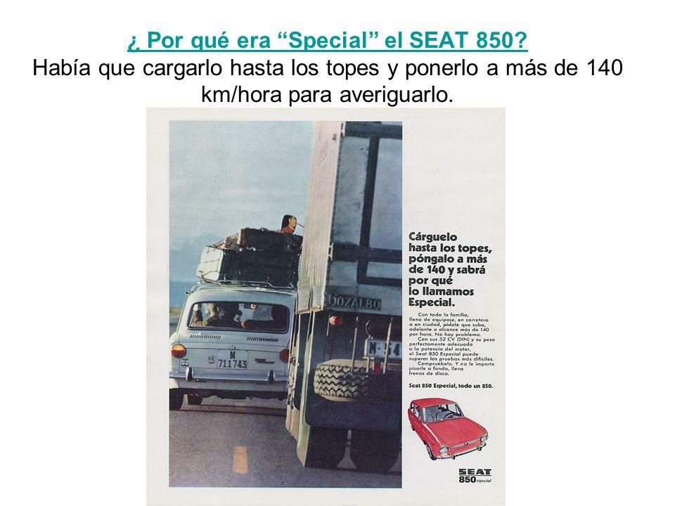 ¿ Por qué era Special el SEAT 850? ¿ Por qué era Special el SEAT 850? Había que cargarlo hasta los topes y ponerlo a más de 140 km/hora para averiguar