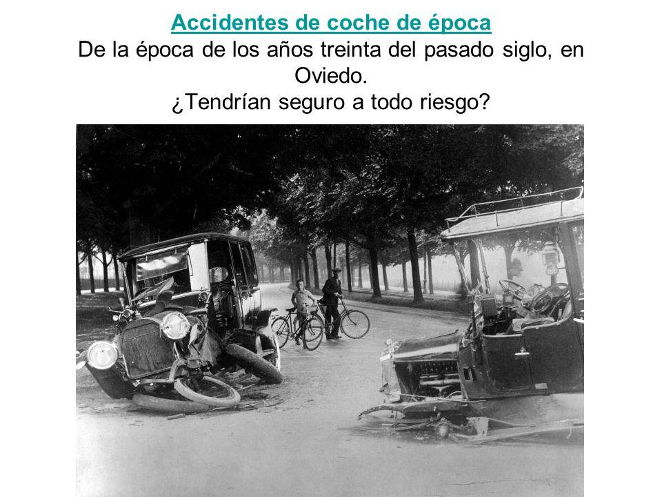 Accidentes de coche de época Accidentes de coche de época De la época de los años treinta del pasado siglo, en Oviedo. ¿Tendrían seguro a todo riesgo?