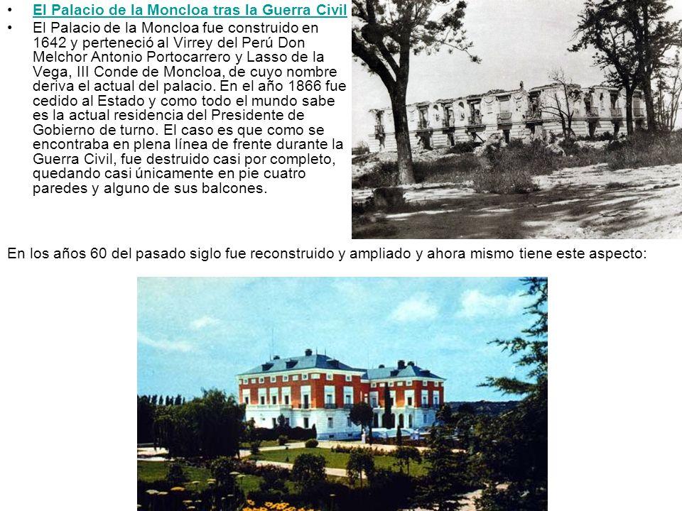 El Palacio de la Moncloa tras la Guerra Civil El Palacio de la Moncloa fue construido en 1642 y perteneció al Virrey del Perú Don Melchor Antonio Port