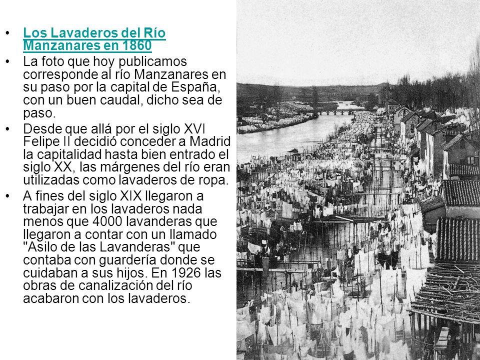 Los Lavaderos del Río Manzanares en 1860Los Lavaderos del Río Manzanares en 1860 La foto que hoy publicamos corresponde al río Manzanares en su paso p