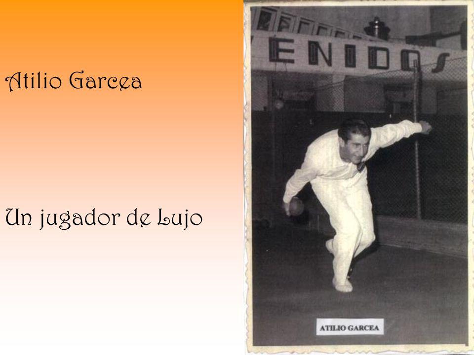 Atilio Garcea Un jugador de Lujo