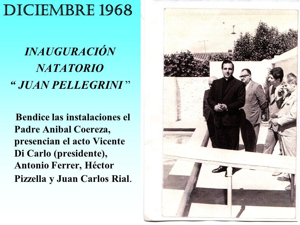 DICIEMBRE 1968 INAUGURACIÓN NATATORIO JUAN PELLEGRINI Bendice las instalaciones el Padre Anibal Coereza, presencian el acto Vicente Di Carlo (presiden