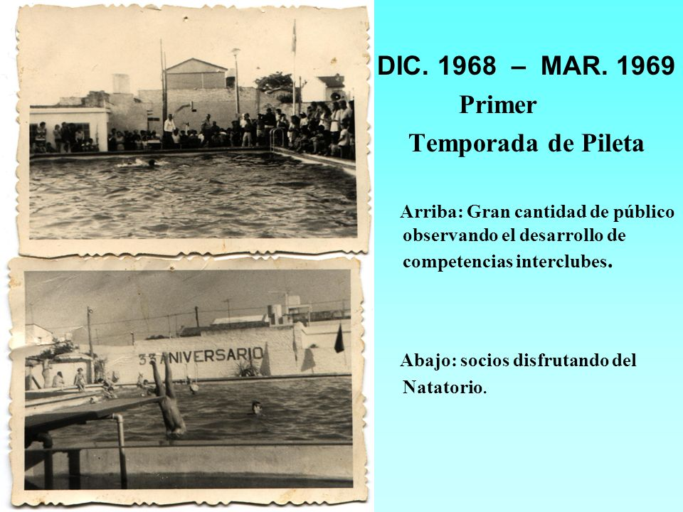 DIC. 1968 – MAR. 1969 Primer Temporada de Pileta Arriba: Gran cantidad de público observando el desarrollo de competencias interclubes. Abajo: socios