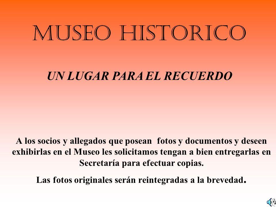 MUSEO HISTORICO A los socios y allegados que posean fotos y documentos y deseen exhibirlas en el Museo les solicitamos tengan a bien entregarlas en Se