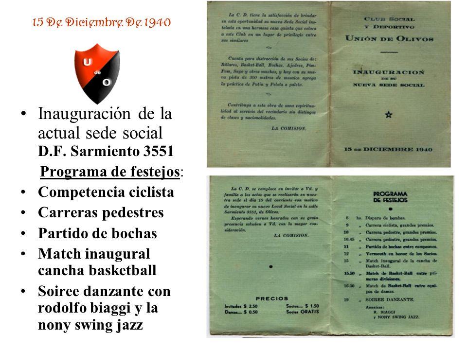 15 De Diciembre De 1940 Inauguración de la actual sede social D.F. Sarmiento 3551 Programa de festejos: Competencia ciclista Carreras pedestres Partid