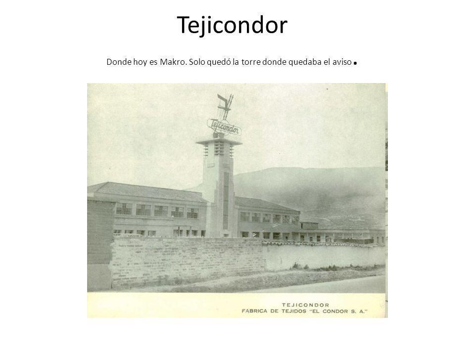 Tejicondor Donde hoy es Makro. Solo quedó la torre donde quedaba el aviso.