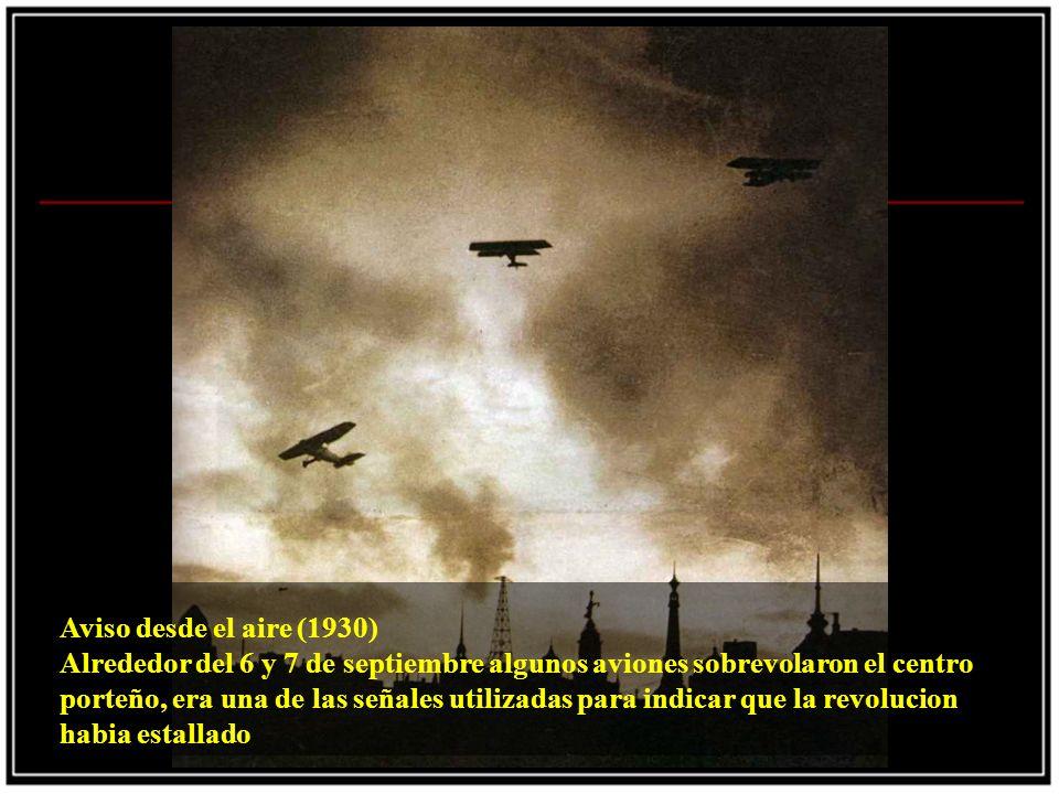 Aviso desde el aire (1930) Alrededor del 6 y 7 de septiembre algunos aviones sobrevolaron el centro porteño, era una de las señales utilizadas para indicar que la revolucion habia estallado