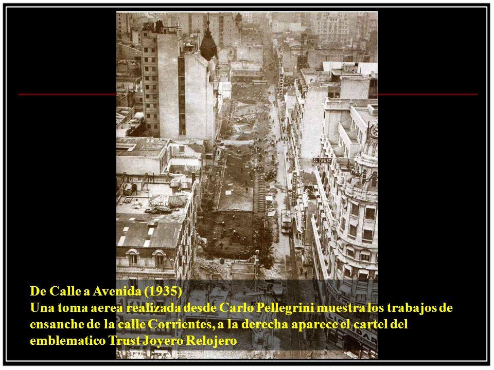 De Calle a Avenida (1935) Una toma aerea realizada desde Carlo Pellegrini muestra los trabajos de ensanche de la calle Corrientes, a la derecha aparece el cartel del emblematico Trust Joyero Relojero