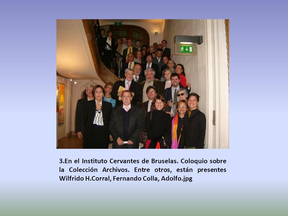3.En el Instituto Cervantes de Bruselas. Coloquio sobre la Colección Archivos. Entre otros, están presentes Wilfrido H.Corral, Fernando Colla, Adolfo.