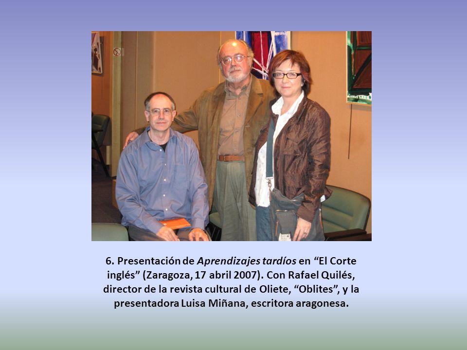 6. Presentación de Aprendizajes tardíos en El Corte inglés (Zaragoza, 17 abril 2007). Con Rafael Quilés, director de la revista cultural de Oliete, Ob