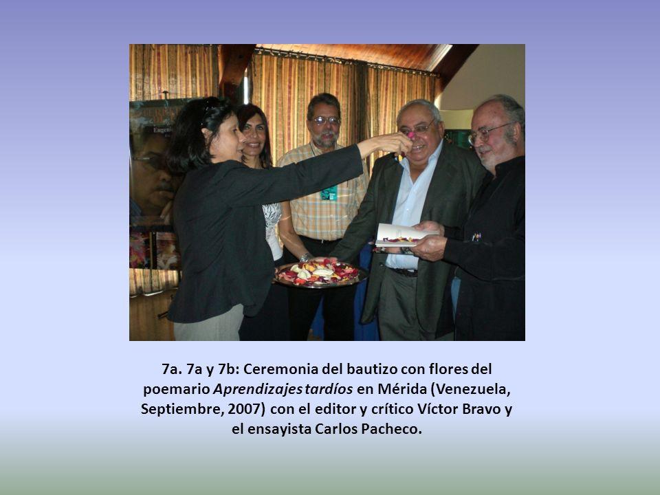 7a. 7a y 7b: Ceremonia del bautizo con flores del poemario Aprendizajes tardíos en Mérida (Venezuela, Septiembre, 2007) con el editor y crítico Víctor