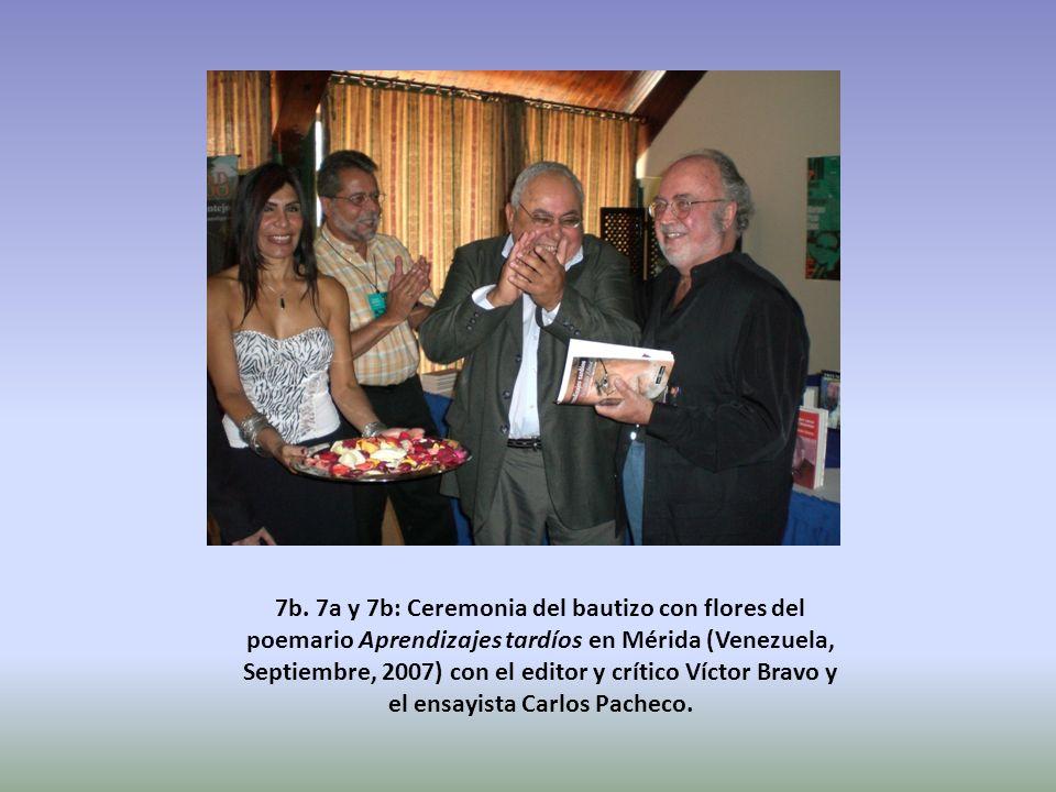 7b. 7a y 7b: Ceremonia del bautizo con flores del poemario Aprendizajes tardíos en Mérida (Venezuela, Septiembre, 2007) con el editor y crítico Víctor