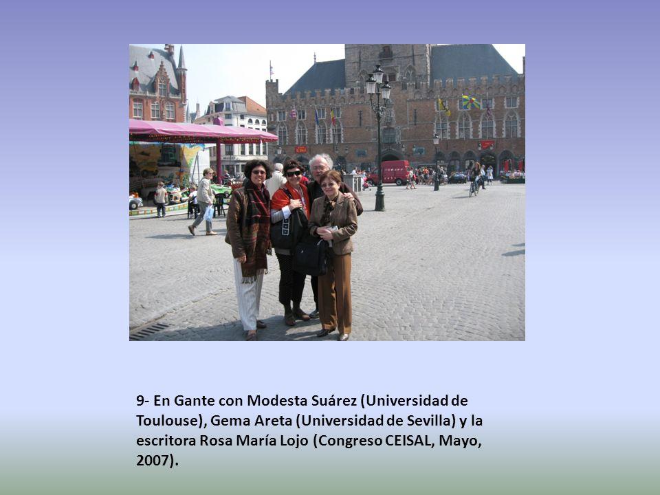 9- En Gante con Modesta Suárez (Universidad de Toulouse), Gema Areta (Universidad de Sevilla) y la escritora Rosa María Lojo (Congreso CEISAL, Mayo, 2