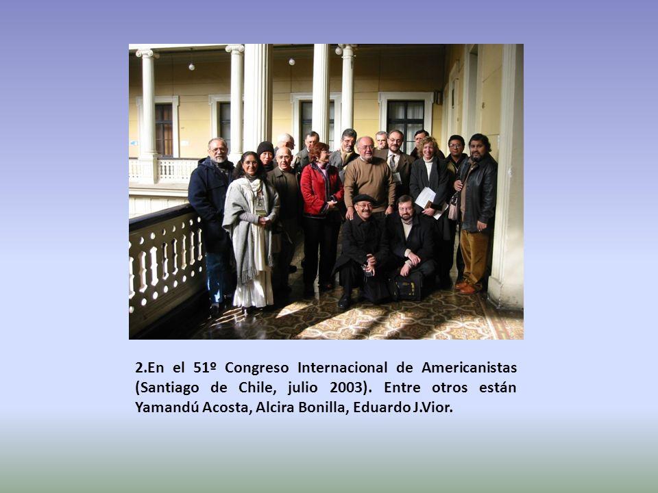 2.En el 51º Congreso Internacional de Americanistas (Santiago de Chile, julio 2003). Entre otros están Yamandú Acosta, Alcira Bonilla, Eduardo J.Vior.