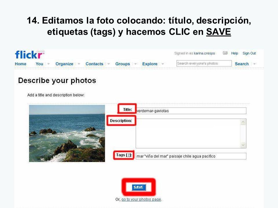 14. Editamos la foto colocando: título, descripción, etiquetas (tags) y hacemos CLIC en SAVE