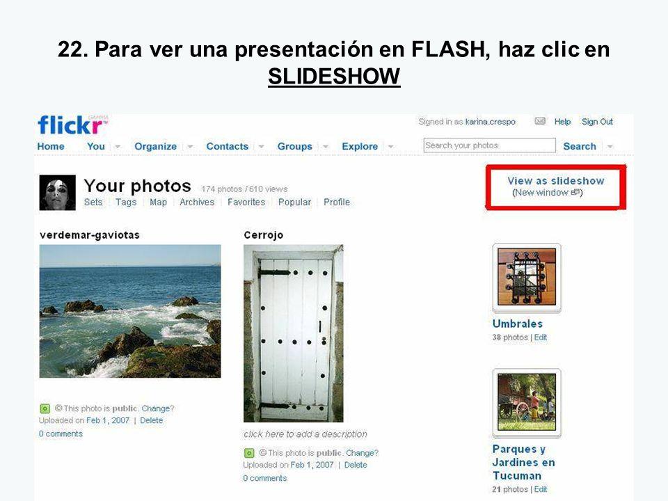 22. Para ver una presentación en FLASH, haz clic en SLIDESHOW