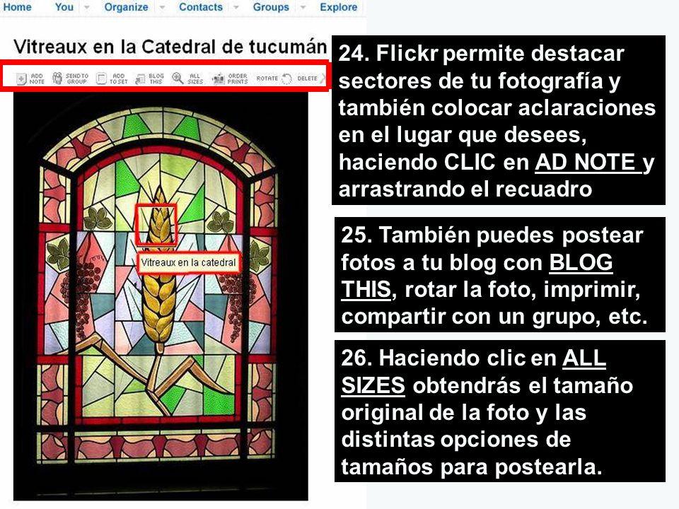 24. Flickr permite destacar sectores de tu fotografía y también colocar aclaraciones en el lugar que desees, haciendo CLIC en AD NOTE y arrastrando el