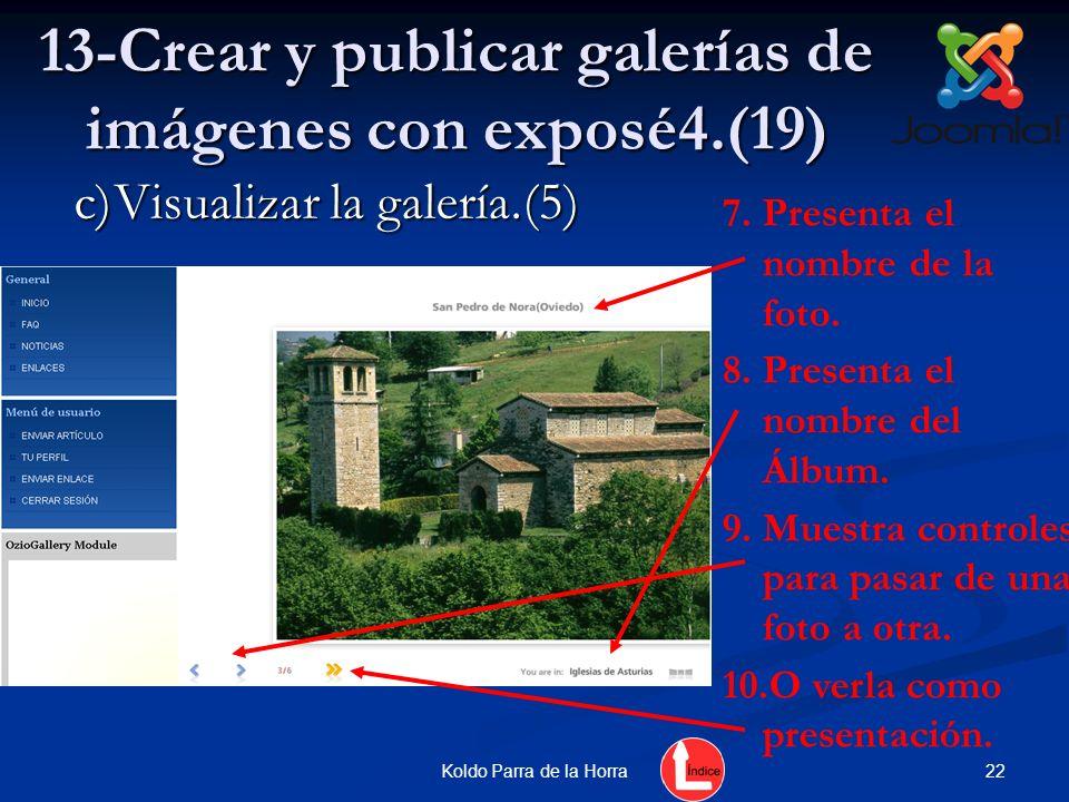 22Koldo Parra de la Horra 13-Crear y publicar galerías de imágenes con exposé4.(19) 7.Presenta el nombre de la foto. 8.Presenta el nombre del Álbum. 9