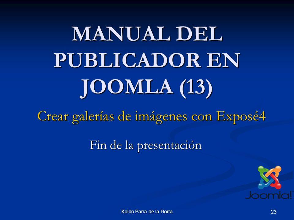 Koldo Parra de la Horra 23 MANUAL DEL PUBLICADOR EN JOOMLA (13) Crear galerías de imágenes con Exposé4 Fin de la presentación