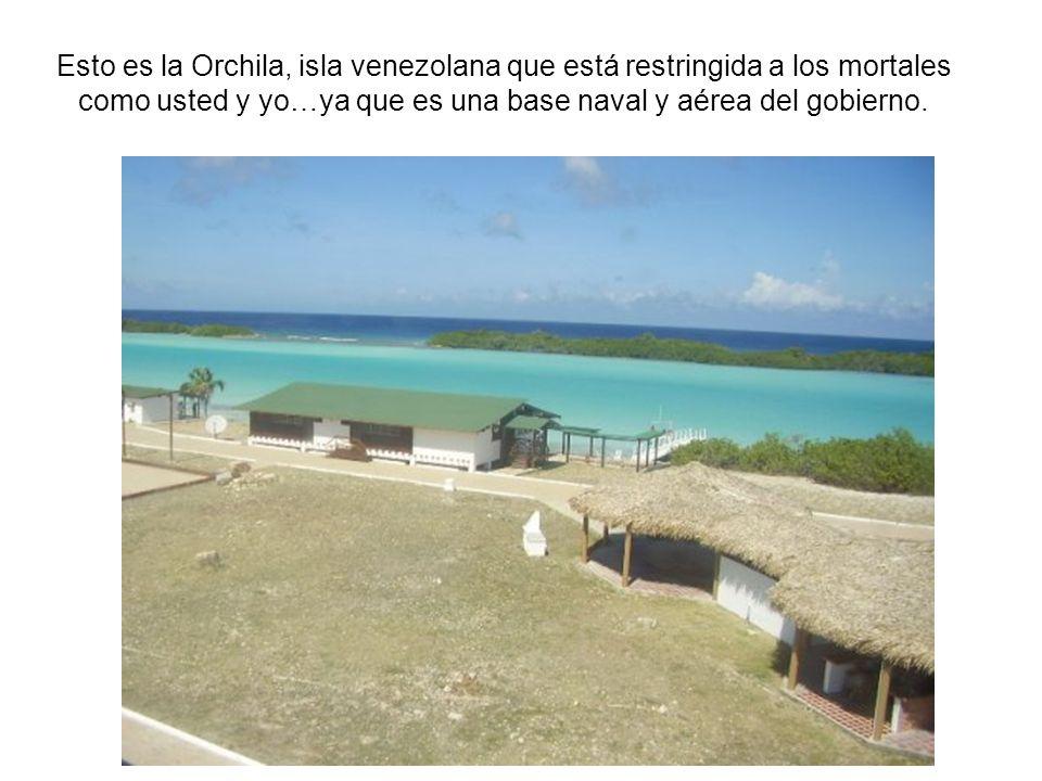 Esto es la Orchila, isla venezolana que está restringida a los mortales como usted y yo…ya que es una base naval y aérea del gobierno.