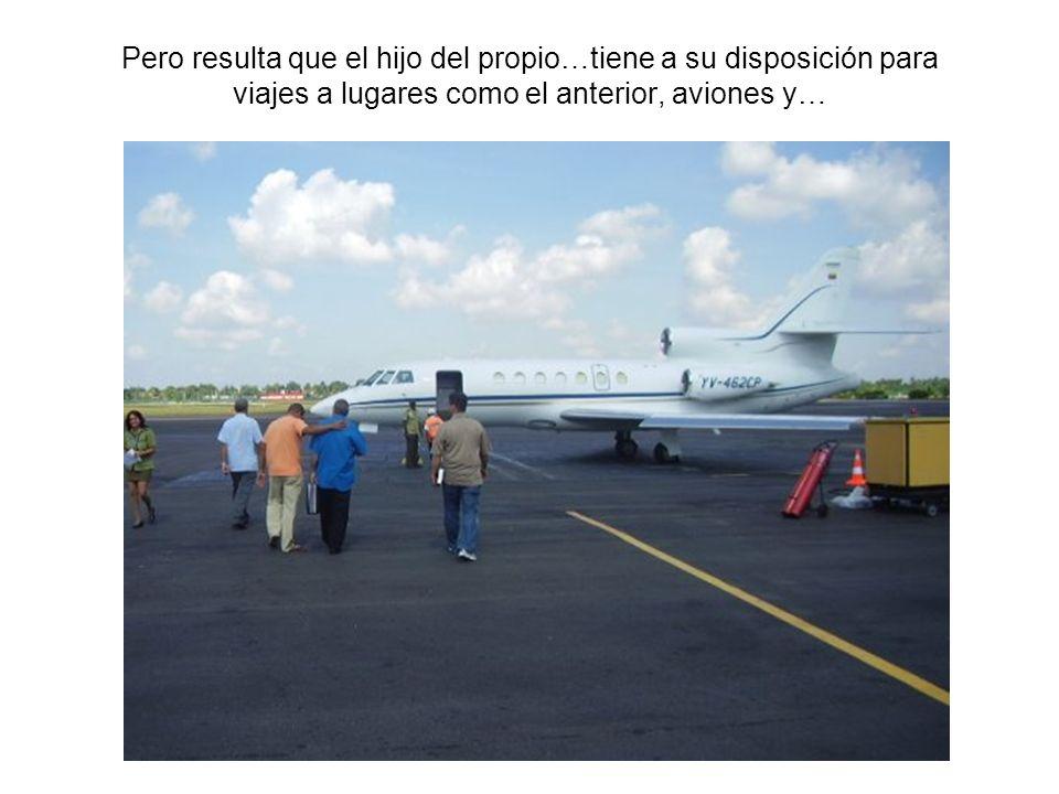 Pero resulta que el hijo del propio…tiene a su disposición para viajes a lugares como el anterior, aviones y…