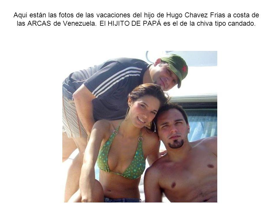 Aqui están las fotos de las vacaciones del hijo de Hugo Chavez Frias a costa de las ARCAS de Venezuela. El HIJITO DE PAPÁ es el de la chiva tipo canda