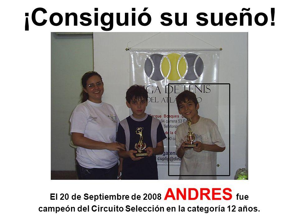 ¡Consiguió su sueño! El 20 de Septiembre de 2008 ANDRES fue campeón del Circuito Selección en la categoría 12 años.