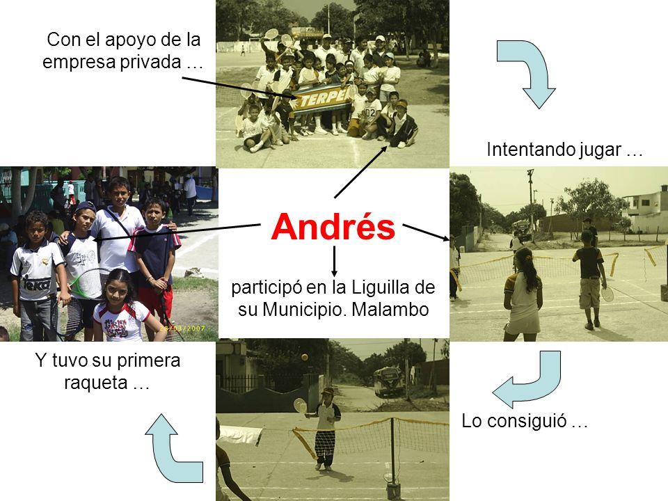 Andrés participó en la Liguilla de su Municipio. Malambo Con el apoyo de la empresa privada … Intentando jugar … Lo consiguió … Y tuvo su primera raqu