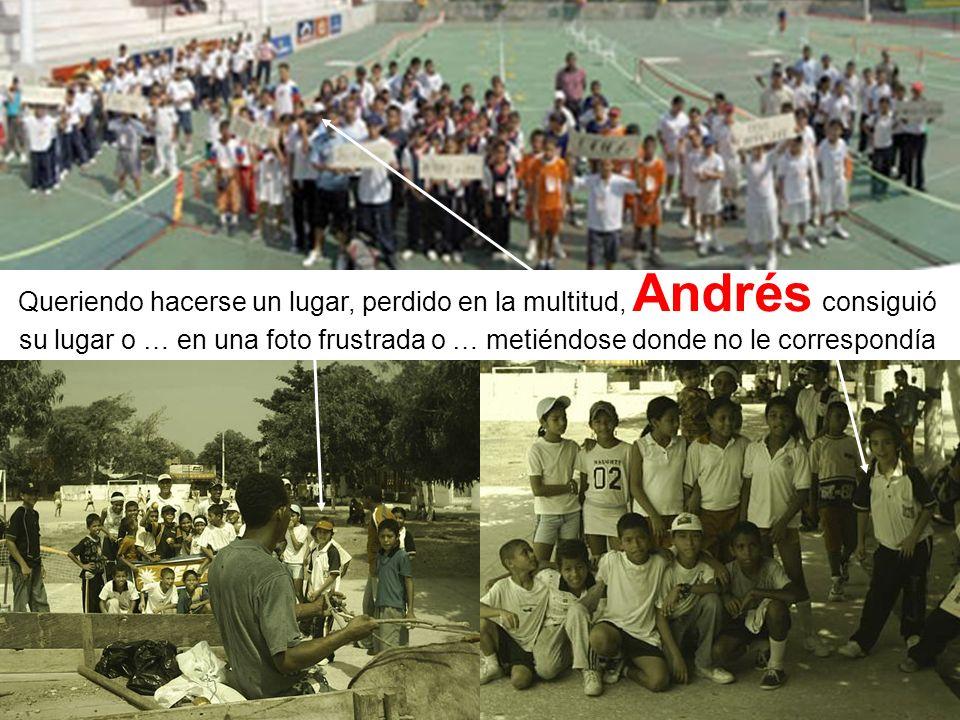 Queriendo hacerse un lugar, perdido en la multitud, Andrés consiguió su lugar o … en una foto frustrada o … metiéndose donde no le correspondía