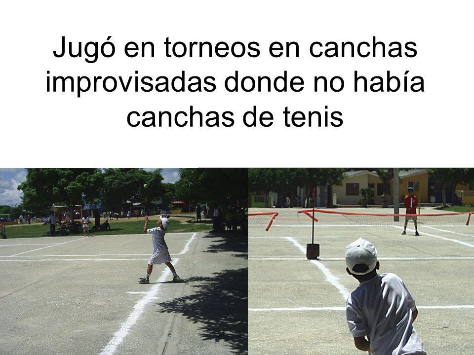 Jugó en torneos en canchas improvisadas donde no había canchas de tenis